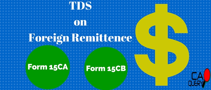 Form 15CA & Form 15CB: Certificate for TDS on Foreign Remitttence