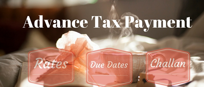 Advance Tax Payment Due Dates, Rates & Computation 2016-17