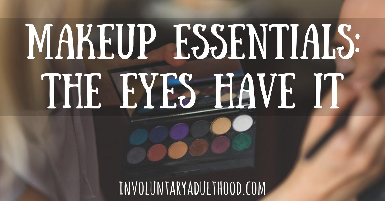 Makeup Essentials: The eyes have it.