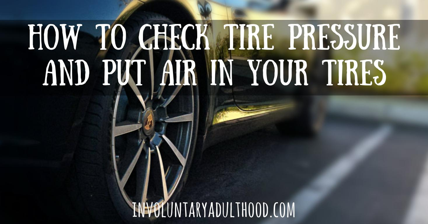 How to Check Tire Pressure and Put Air in Your Tires