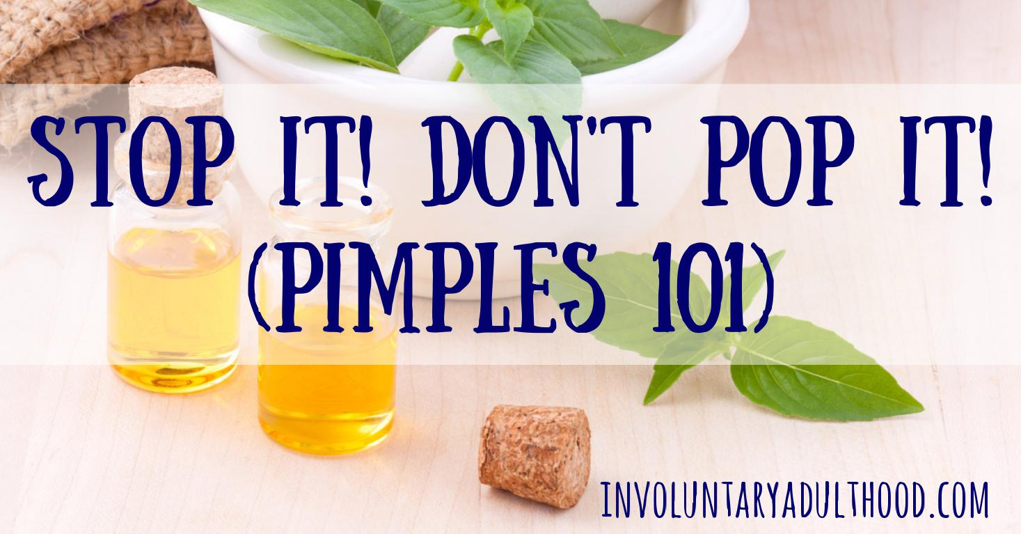 Stop It! Don't Pop It! (Pimples 101)