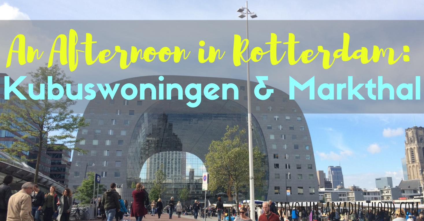 An Afternoon in Rotterdam: Kubuswoningen & Markthal