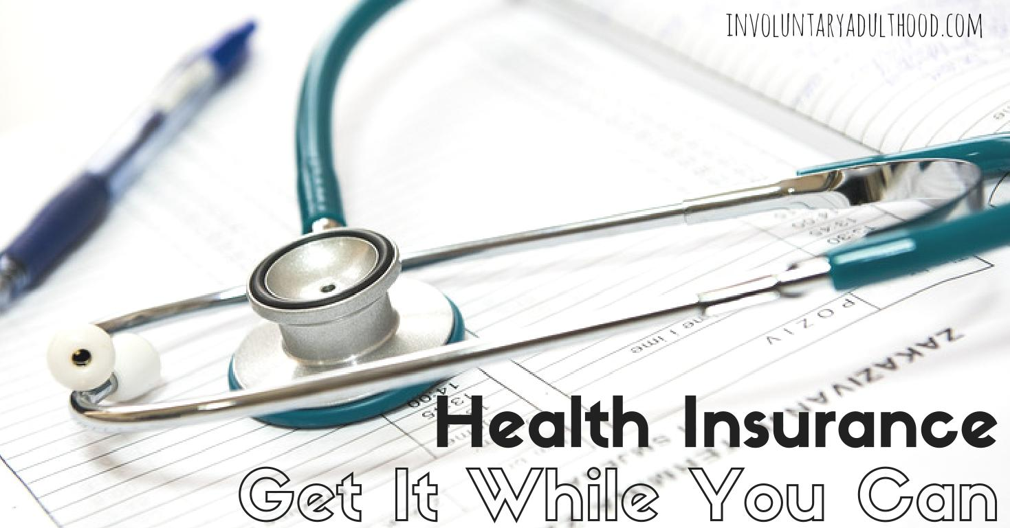 Health Insurance: Get It While You Can