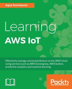 Learning AWS IoT: Effectively manage connected devices on the AWS cloud using services such as AWS Greengrass, AWS button, predictive analytics and machine learning (English Edition)