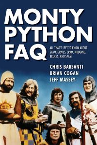 Monty Python FAQ: All That's Left to Know About Spam, Grails, Spam, Nudging, Bruces and Spam