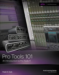 Pro Tools 101: An Introduction to Pro Tools 11 (with DVD) (Avid Learning)