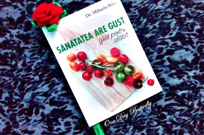 Sănătatea are gust. Ghid pentru slăbit | Dr. Mihaela Bilic