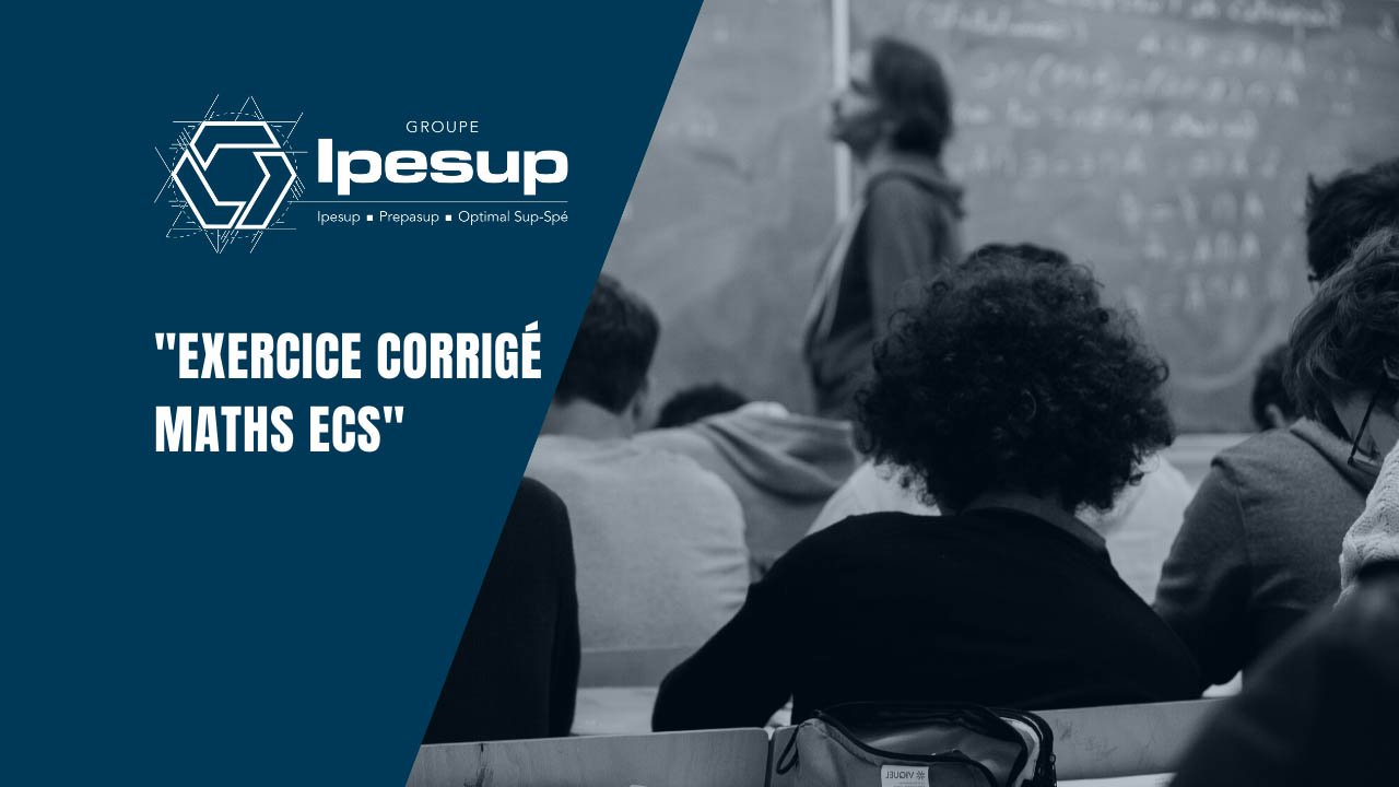 Exercice Corrige Maths Ecs Dossiers Klubprepa Ipesup