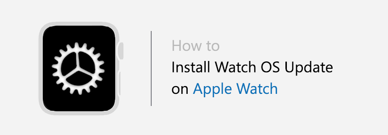 How to install Watch OS software update on Apple Watch