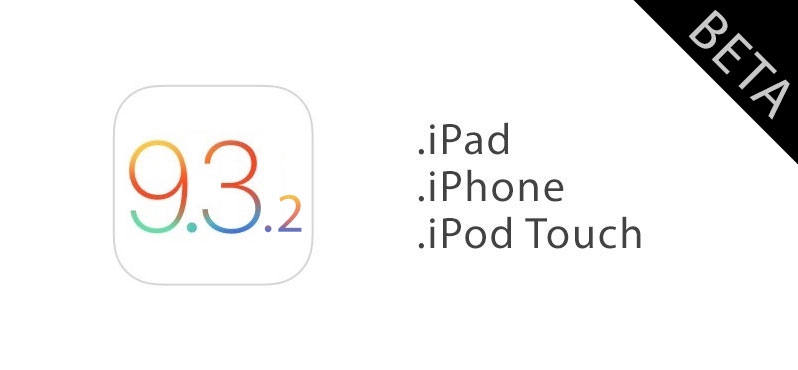 iOS 9.3.2 beta 4 released to developers and public beta