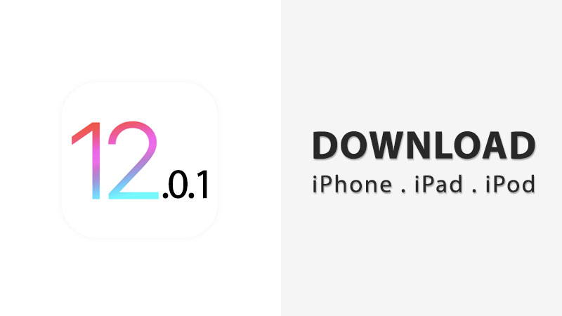 Download iOS 12.0.1 IPSW for iPhone, iPad, and iPod Touch
