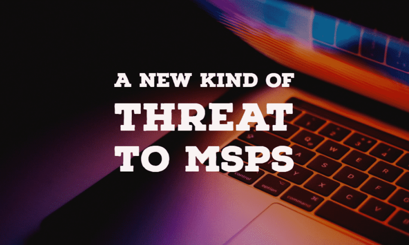 A New Kind of Cyber Threat to MSPs 2