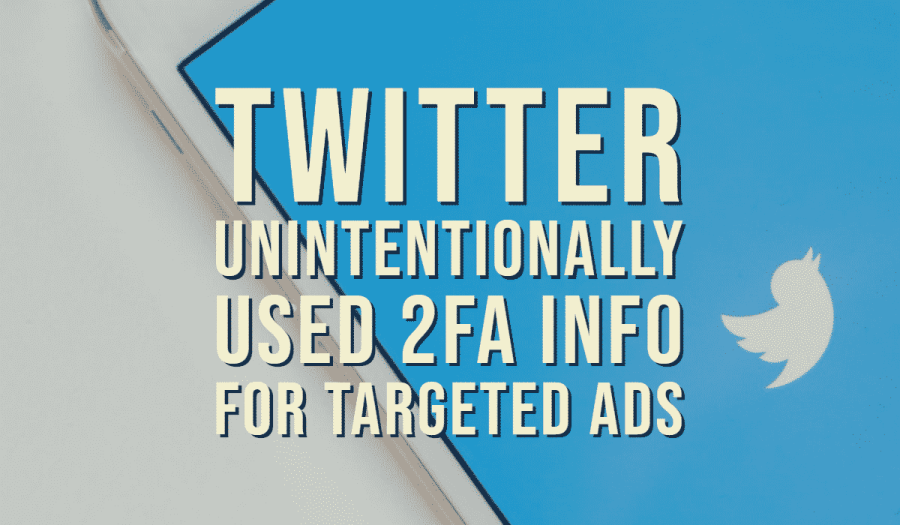 Twitter Unintentionally Used 2FA Info for Targeted Ads 2