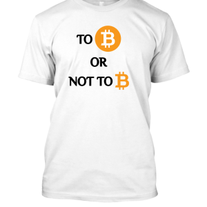 Bitcoin To Be Or Not to Be! (For Him)