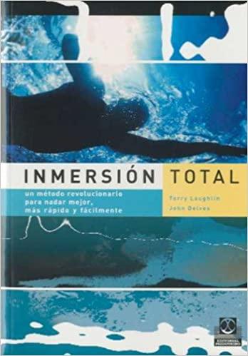 Libro PDF Inmersión total. Un método revolucionario para nadar mejor, más rápido y fácilmente (Deportes) www.iprofe.com.ar