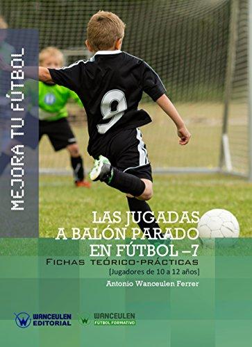 Mejora tu Fútbol. Las jugadas a balón parado en Fútbol-7 Fichas teórico-prácticas para jugadores de 10 a 12 años_iprofe.com.ar