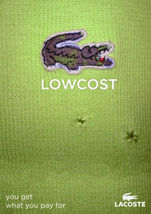 """Lowcost. You get what you pay for"" (Lacoste)"