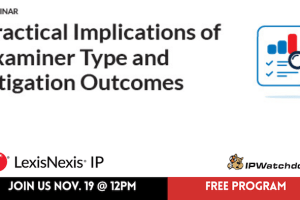 LexisNexis IP – Practical Implications of Examiner Type and Litigation Outcomes – Nov 19, 2020