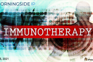 Morningside IP – Immunology and the Patentability and Enforcement of Immunotherapies – May 25, 2021