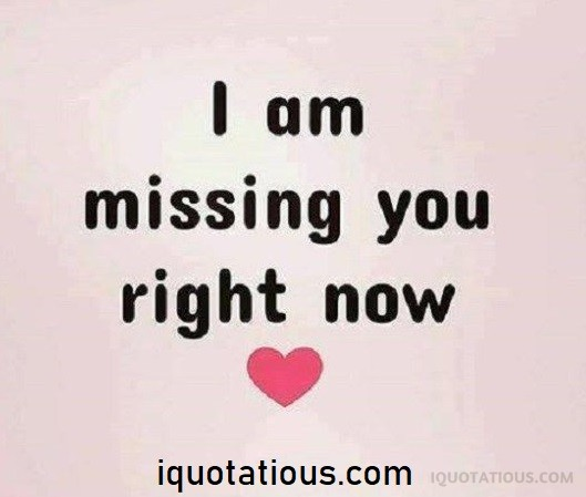 I am Missing you right now