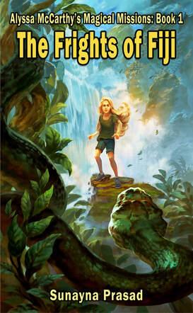 The frights of Fiji (Alyssa McCarthy Magical Missions #1) by Sunayna Prasad