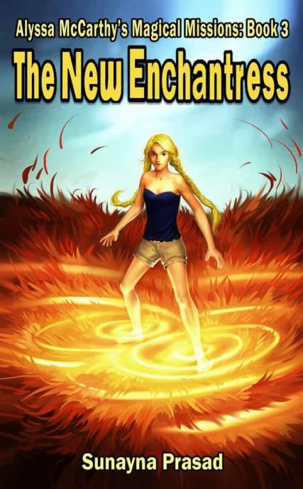 The New Enchantress (Alyssa McCarthy Magical Missions #3) by Sunayna Prasad