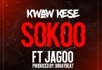Kwaw kese – Sokoo feat Jagoo (Prod By Drraybeats)