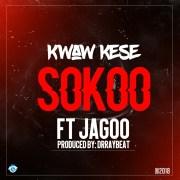 Kwaw kese – Sokoo feat Jagoo (Prod By Drraybeats)