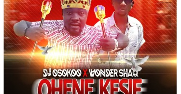 Download Dj Osokoo X Wonder Shaq - Ohene Kesie (Prod Falcon)
