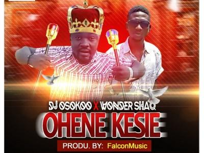 Download Dj Osokoo X Wonder Shaq - Ohene Kesie (Prod Falcon)