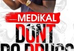 Download Medikal – Don't Do Drugs (Prod. by Unklebeatz)