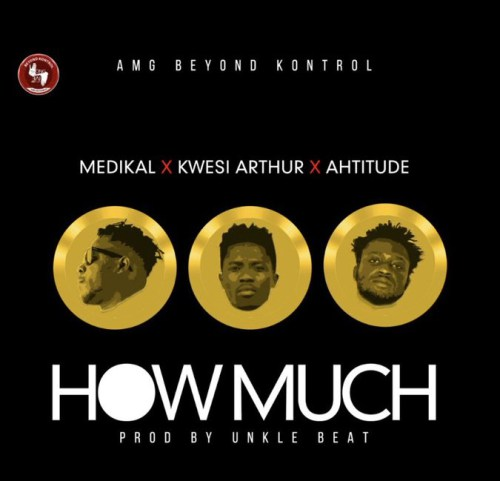Medikal Ft Ahtitude X Kwesi Arthur – How Much (Prod.By Unkle Beatz)