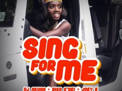 DJ Akuaa feat Bisa Kdei X Joey B – Sing For Me (Prod by Apya)