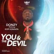 Donzy feat Kofi Kinaata – You and The Devil (Prod by Shawers Ebiem)