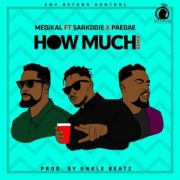 Medikal – How Much (Remix) Ft Sarkodie X Omar Sterling