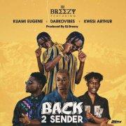 DJ Breezy ft Kuami Eugene X Darkovibes X Kwesi Arthur – Back 2 Sender