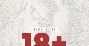 Download Hot Highlife Music From Bisa Kdei titled 18+