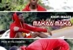 Download Khofi Images - Maka a Maka (Kintampo Issues) (Prod Falcon)