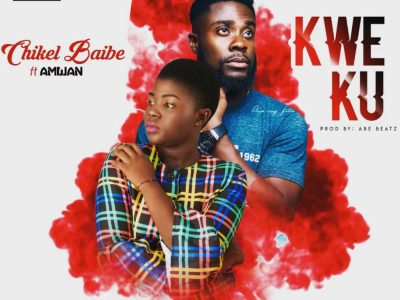 Download Music: Chikel Baibe Ft AmWan – Kweku
