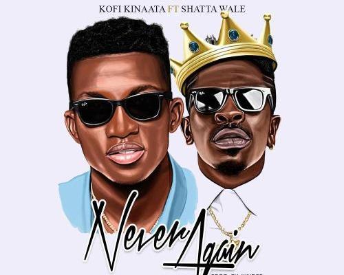 Download aKofi Kinaata ft Shatta Wale – Never Again (Prod KinDee)
