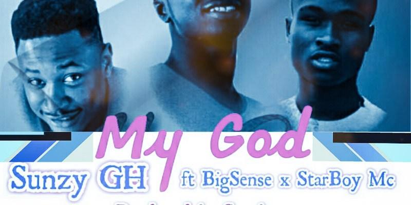 Download Music: Sunzy Gh Ft BigSense X StarBoy Mc - My God