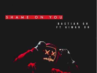 Download Bastian Gh – Shame On You ft Aiman Gh (Prod Freddy)