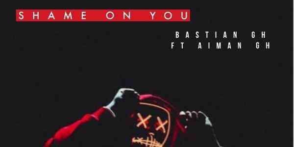 Download Bastian Gh – Shame On You ft Aiman Gh (Prod Freddy)