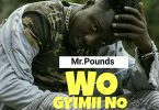 Download Music: Mr Pounds - Wo Gyimii No (Prod Amagidon)