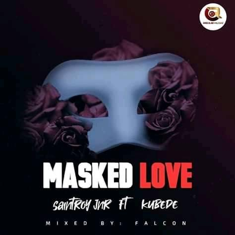 Download Music: Saintroy Jnr Ft Kubede - Masked Love (Mixed by Falcon)