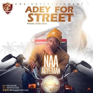 Naa Agyeman - Adey For Street (Prod By DatBeatGod)