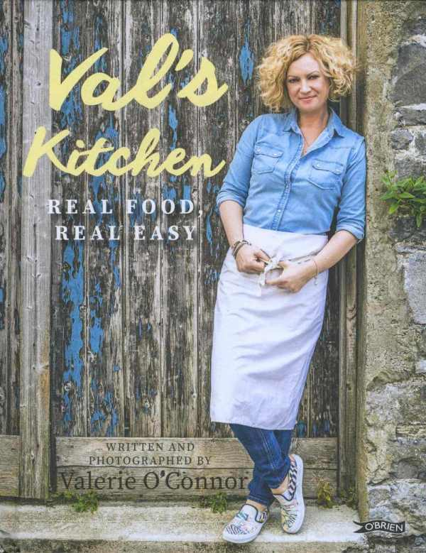 Val's Kitchen Real Food, Real Easy by Valerie O'Connor