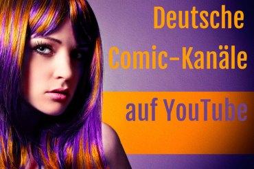 Deutsche Comic Kanäle auf Youtube