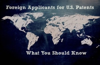 Foreign Applicants for United States Patents – What You Should Know