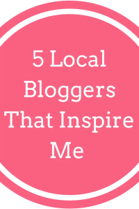 5 Local Bloggers Who Inspire Me